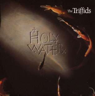 Holy Water, The Triffids (record cover)